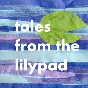 Bedtime Stories Podcast Fairytales and Folk Tales from the Lilypad for kids by Lily, a frog