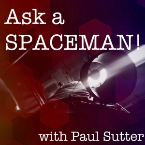 Ask a Spaceman! by Paul M. Sutter