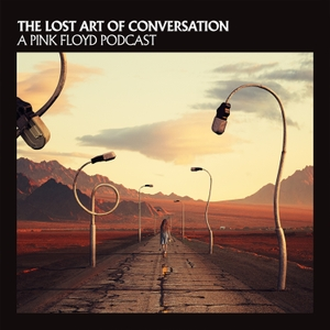 The Lost Art Of Conversation - A Pink Floyd Podcast by Pink Floyd