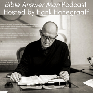 Bible Answer Man Podcast with Hank Hanegraaff by Hank Hanegraaff