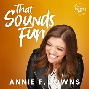 That Sounds Fun with Annie F. Downs by That Sounds Fun Network