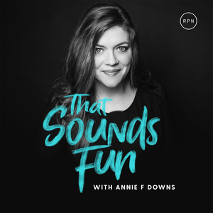 That Sounds Fun with Annie F. Downs by Annie F. Downs