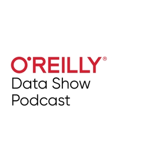 O'Reilly Data Show - O'Reilly Media Podcast by O'Reilly Media