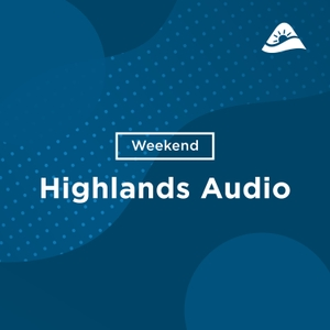Church of the Highlands - Weekend Messages - Audio by Church of the Highlands