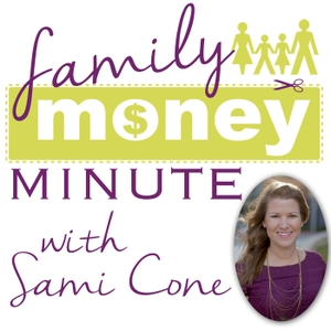 Family Money Minute Podcast by Sami Cone: Savings Expert, Blogger, TV & Radio Host