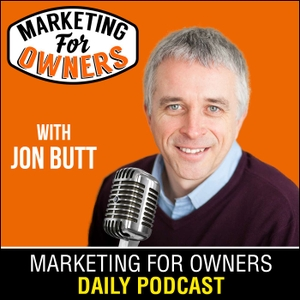 Marketing For Owners - Marketing Tips You Can Use Today | Expert Interviews With Millionaire Marketers by Jon Butt: Small Business Marketing Expert, Entrepreneur, Marketing How-To Strategist