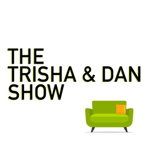 The Trisha & Dan Show by Trisha Lewis & Dan Sweeney