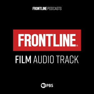 FRONTLINE: Film Audio Track | PBS by FRONTLINE