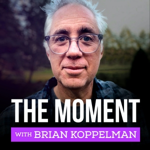 The Moment with Brian Koppelman by Cadence13