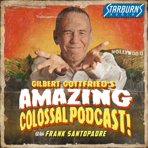 Gilbert Gottfried's Amazing Colossal Podcast by Earwolf and Gilbert Gottfried