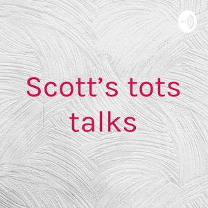 Scott's tots talks by Makenna Kinser