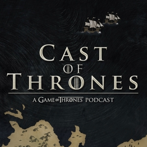 Cast of Thrones - The Game of Thrones Podcast by GeeklyInc.com