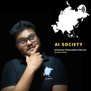 AI SOCIETY | Podcast on programming, coding, machine learning and artificial intelligence by Sameer Nigam