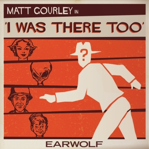 I Was There Too by Earwolf and Matt Gourley