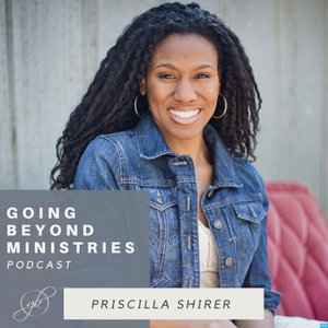 Going Beyond Ministries with Priscilla Shirer by Going Beyond Ministries with Priscilla Shirer