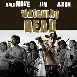 Watching Dead - Walking Dead Podcast by Bald Move