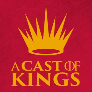 A Cast of Kings - A Game of Thrones Podcast by David Chen and Joanna Robinson