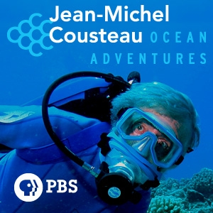 Jean-Michel Cousteau: Ocean Adventures | PBS by KQED and Ocean Futures Society