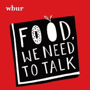Food, We Need To Talk by WBUR