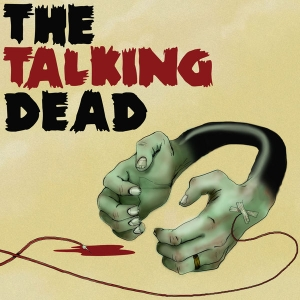 The Talking Dead - A podcast dedicated to the AMC TV series The Walking Dead by Chris & Jason