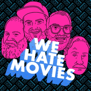 We Hate Movies by Headgum