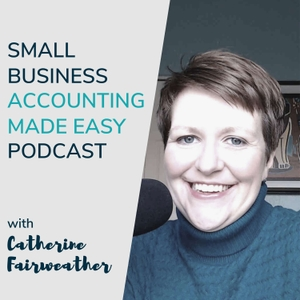 Small Business Accounting Made Easy with Catherine Fairweather by Catherine Fairweather