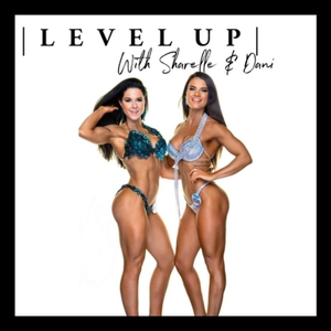 Level Up With Sharelle and Dani by Sharelle and Dani