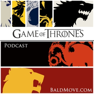 Game of Thrones The Podcast by Bald Move