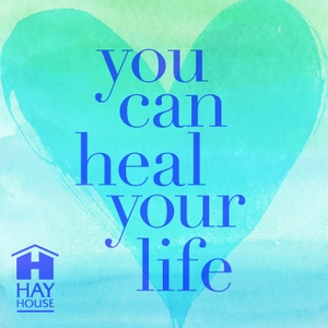 You Can Heal Your Life® by Hay House