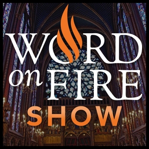 The Word on Fire Show - Catholic Faith and Culture by Bishop Robert Barron
