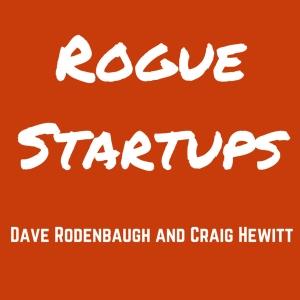Rogue Startups Podcast by Dave Rodenbaugh and Craig Hewitt