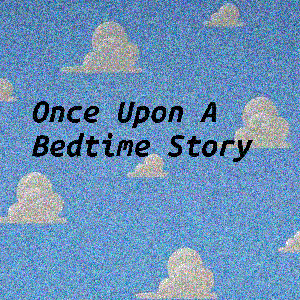 Once Upon A Bedtime Story by Once Upon A Bedtime Story