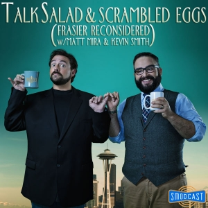 Talk Salad and Scrambled Eggs (Frasier Reconsidered w/ Matt Mira and Kevin Smith) by SModcast Network