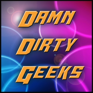 Damn Dirty Geeks by Damn Dirty Geeks