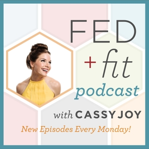 Fed+Fit Podcast by Cassy Joy Garcia