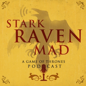 Stark Raven Mad: A Game of Thrones Podcast by Crossroads Comedy Theater