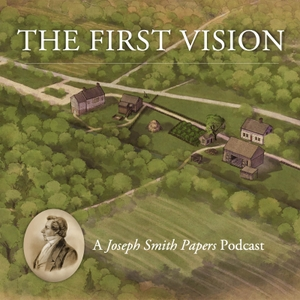 The First Vision: A Joseph Smith Papers Podcast by The Church of Jesus Christ of Latter-day Saints