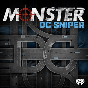 Monster: DC Sniper by iHeartRadio & Tenderfoot TV