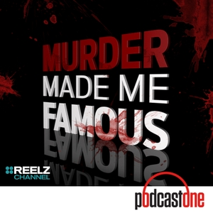 Murder Made Me Famous by PodcastOne