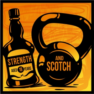 Strength and Scotch Podcast: Training / Nutrition / Health / Fitness / Scotch by Brandon Heavey - Strength and Conditioning Coach & Grant Fowlie - Scotch Co