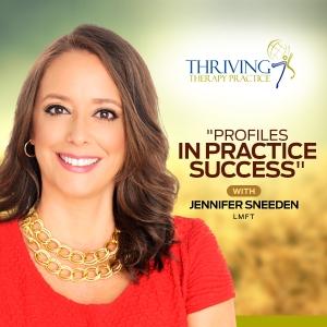 Profiles in Practice Success with Jennifer Sneeden, Thriving Therapy Practice by Jennifer Sneeden, LMFT