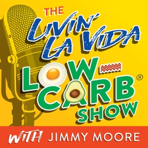 The Livin' La Vida Low-Carb Show With Jimmy Moore by JImmy Moore