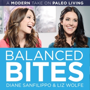 Balanced Bites: Modern healthy living with Diane Sanfilippo & Liz Wolfe. by Diane Sanfilippo and Liz Wolfe