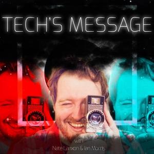 Tech's Message: News & Nostalgia With Nate Lanxon & Ian Morris by Nate Lanxon