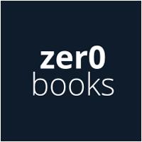 Zero Books: Advancing Conversations by Zero Books