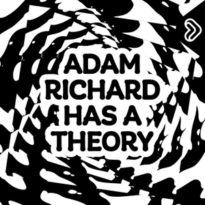 Adam Richard Has A Theory