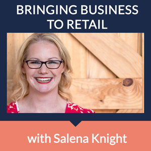 Bringing Business To Retail by Salena Knight : Customer Experience & Retail Strategist
