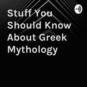 Stuff You Should Know About Greek Mythology by Kyler B