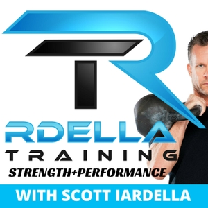 Rdella Training : The Strength & Performance Podcast by Scott Iardella MPT, CSCS: Author, Coach, Athlete