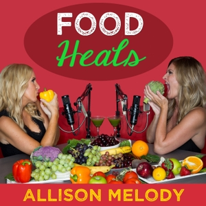Food Heals: Like Sex & the City for Food: Nutrition, Vegan Lifestyle, Fasting, Juicing, Spirituality & more by Allison Melody